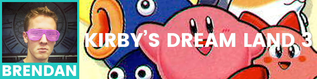 Brendan's pick is Kirby's Dream Land 3