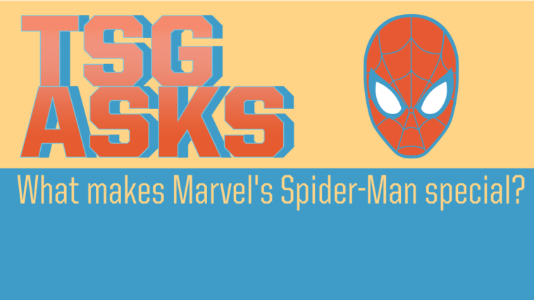 TSG Asks: What makes Spider-Man special?