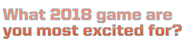 What 2018 game are you most excited for?